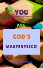 You are God's Masterpiece! by Steph Mounier