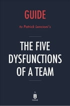 Guide to Patrick Lencioni's The Five Dysfunctions of a Team by Instaread by Instaread