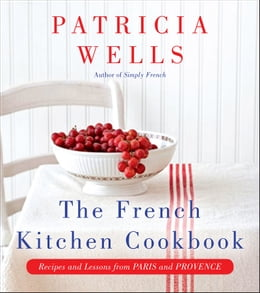 Book The French Kitchen Cookbook: Recipes and Lessons from Paris and Provence by Patricia Wells