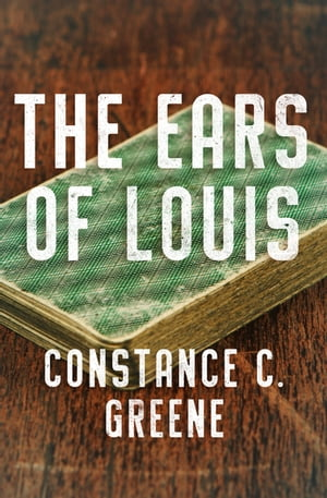 The Ears of Louis by Constance C. Greene