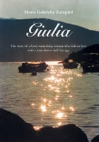 Giulia: The story of a forty-something woman who falls in love with a man almost half her age by Maria Gabriella Zampini