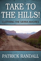 Take to the Hills! Clothing the Sierra Madres by Patrick Randall