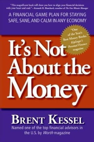 It's Not About the Money A Financial Game Plan for Staying Safe,  Sane,  and Calm in Any Economy