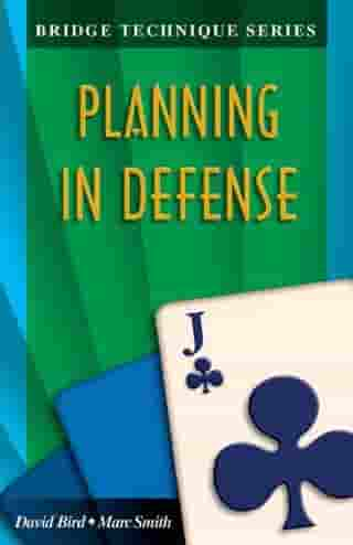 Bridge Technique Series 11: Planning in Defense by David Bird Marc Smith