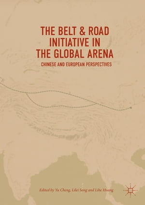 The Belt & Road Initiative in the Global Arena: Chinese and European Perspectives