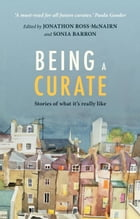 Being a Curate: Stories of what it's really like by Jonathon Ross-McNairn