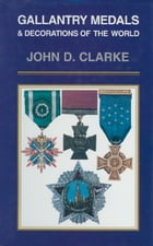 Gallantry Medals & Decorations of the World by John   Clarke
