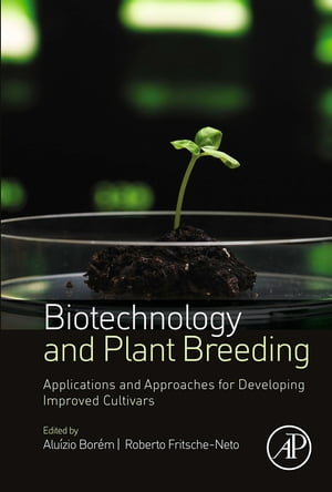 Biotechnology and Plant Breeding Applications and Approaches for Developing Improved Cultivars