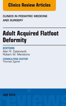 Book Adult Acquired Flatfoot Deformity, An Issue of Clinics in Podiatric Medicine and Surgery, by Alan R. Catanzariti