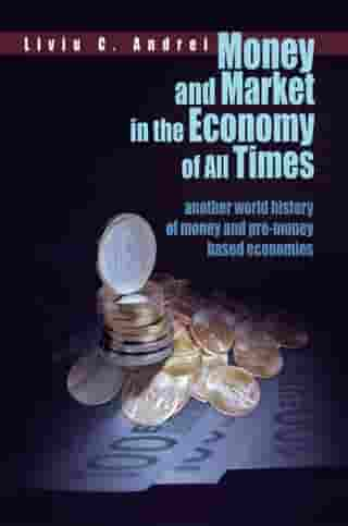 Money and Market in the Economy of All Times: Another World History of Money and Pre-Money Based Economies