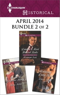 Harlequin Historical April 2014 - Bundle 2 of 2: London's Most Wanted Rake\Unlacing Lady Thea…