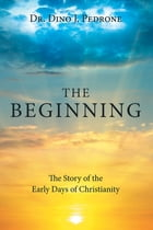 The Beginning by Dr. Dino J. Pedrone