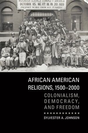 African American Religions,  1500?2000 Colonialism,  Democracy,  and Freedom