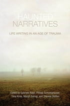 Haunted narratives: Life Writing in an Age of Trauma