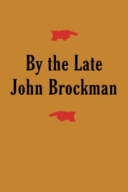 Book By the Late John Brockman by Mr. John Brockman