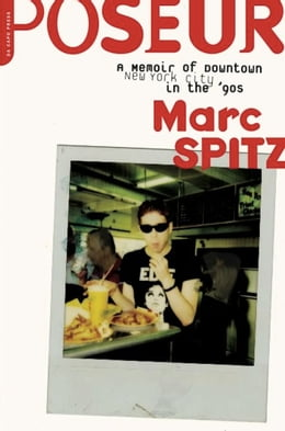 Book Poseur: A Memoir of Downtown New York City in the '90s by Marc Spitz