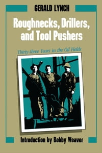 Roughnecks, Drillers, and Tool Pushers: Thirty-three Years in the Oil Fields