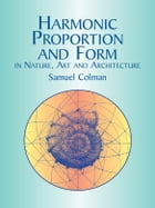 Harmonic Proportion and Form in Nature, Art and Architecture by Samuel Colman