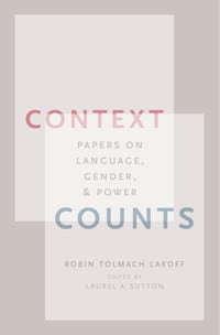 Context Counts: Papers on Language, Gender, and Power
