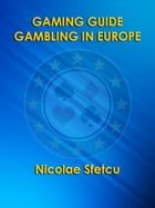 Gaming Guide - Gambling in Europe by Nicolae Sfetcu