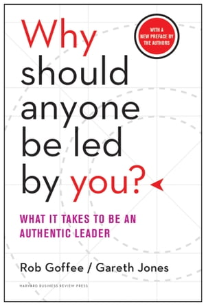 Why Should Anyone Be Led by You? With a New Preface by the Authors What It Takes to Be an Authentic Leader