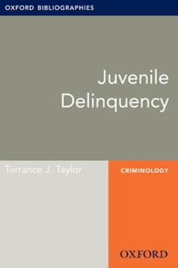 Book Juvenile Delinquency: Oxford Bibliographies Online Research Guide by Terrance J. Taylor