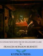 In Connection with the De Willoughby Claim by Frances Hodgson Burnett