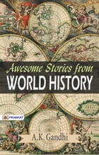 Awesome Stories from World History by A.K. Gandhi