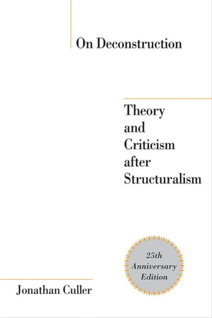 On Deconstruction Theory and Criticism after Structuralism