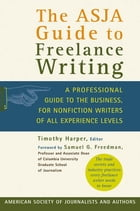 The ASJA Guide to Freelance Writing: A Professional Guide to the Business, for Nonfiction Writers…