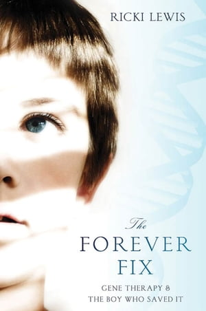 The Forever Fix Gene Therapy and the Boy Who Saved It