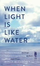 When Light is Like Water by Molly McCloskey