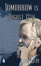 Tomorrow is August 12th by Keith Kelly