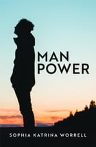 Man Power by Sophia Katrina Worrell