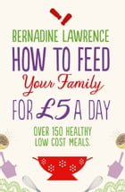 How to Feed Your Family for £5 a Day by Bernadine Lawrence