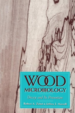 Book Wood Microbiology: Decay and Its Prevention by Zabel, Robert A.