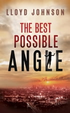 The Best Possible Angle by Lloyd Johnson