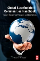 Global Sustainable Communities Handbook: Green Design Technologies and Economics