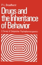 Drugs and the Inheritance of Behavior: A Survey of Comparative Psychopharmacogenetics by P. Broadhurst