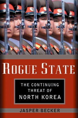 Book Rogue Regime: Kim Jong Il and the Looming Threat of North Korea by Jasper Becker