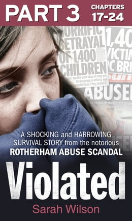 Book Violated: Part 3 of 3: A shocking and harrowing survival story from the notorious Rotherham abuse… by Sarah Wilson