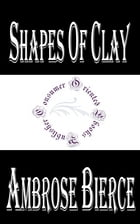Shapes of Clay by Ambrose Bierce
