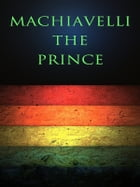 Machiavelli: The Prince by Niccolo Machiavelli