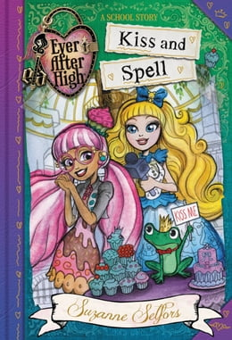Book Ever After High: Kiss and Spell by Suzanne Selfors
