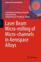 Laser Beam Micro-milling of Micro-channels in Aerospace Alloys by Saied Muhammed Hassan Darwish