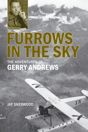 Furrows in the Sky: The Adventures of Gerry Andrews