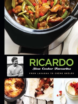 Book Ricardo: Slow Cooker Favourites: From Lasagna to Cheesecake by Ricardo Larrivée