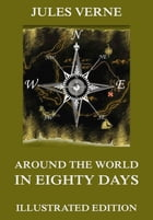 Around The World In Eighty Days: Extended Annotated & Illustrated Edition by Jules Verne