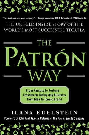 The Patron Way: From Fantasy to Fortune - Lessons on Taking Any Business From Idea to Iconic Brand : From Fantasy to Fortune - Lessons on Taking Any B