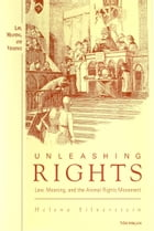 Unleashing Rights: Law, Meaning, and the Animal Rights Movement by Helena Silverstein